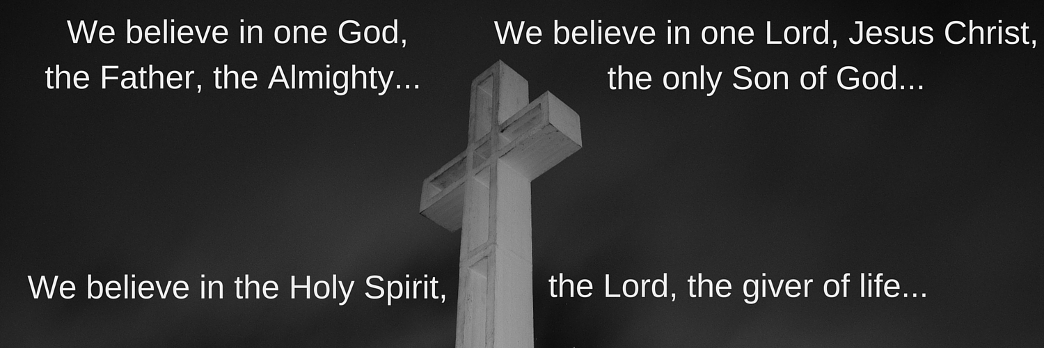 We believe in one God, the Father, the Almighty...